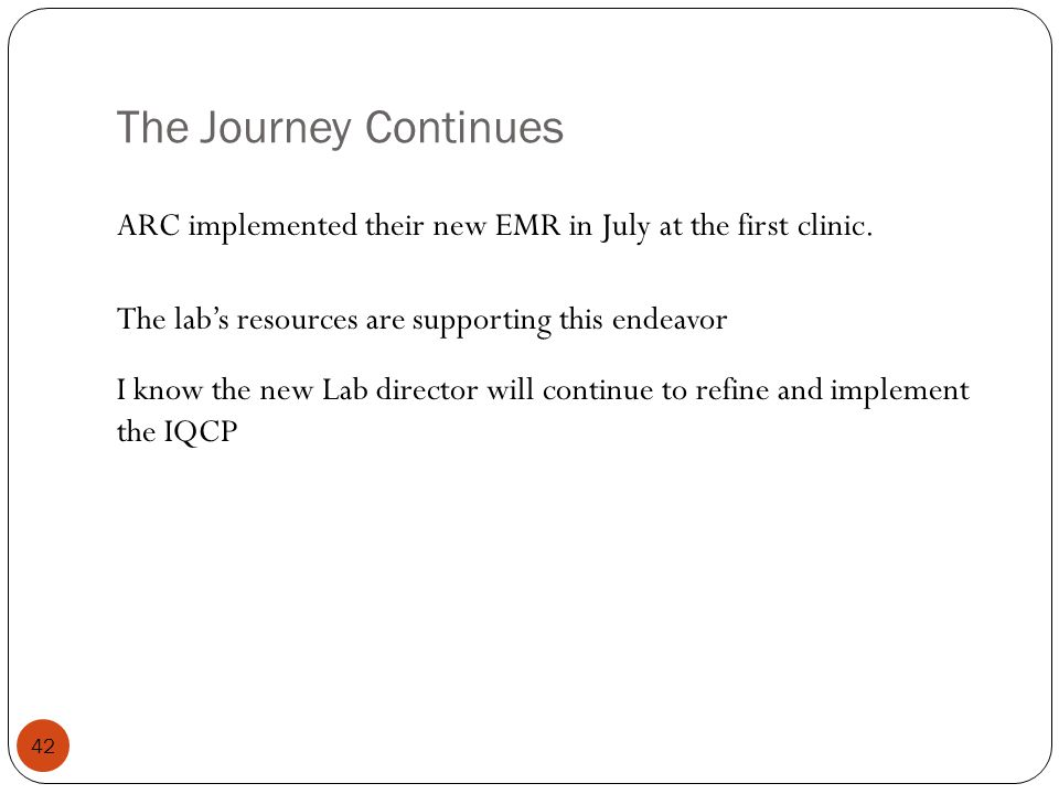 The Journey Continues 42 ARC implemented their new EMR in July at the first clinic. The labs resources are supporting this endeavor I know the new Lab