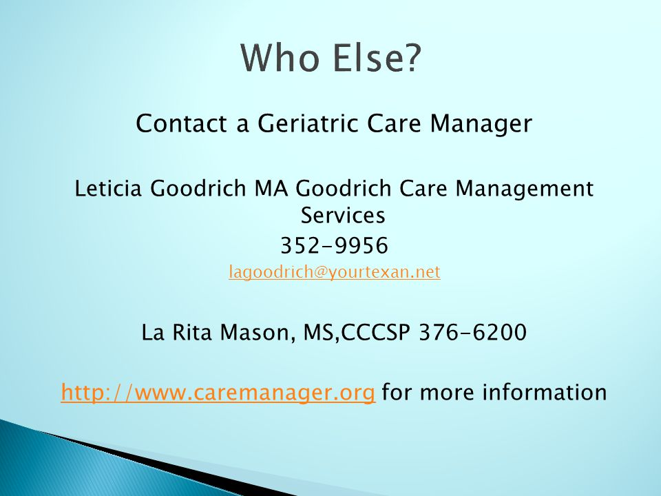 Contact a Geriatric Care Manager Leticia Goodrich MA Goodrich Care Management Services La Rita Mason, MS,CCCSP for more information