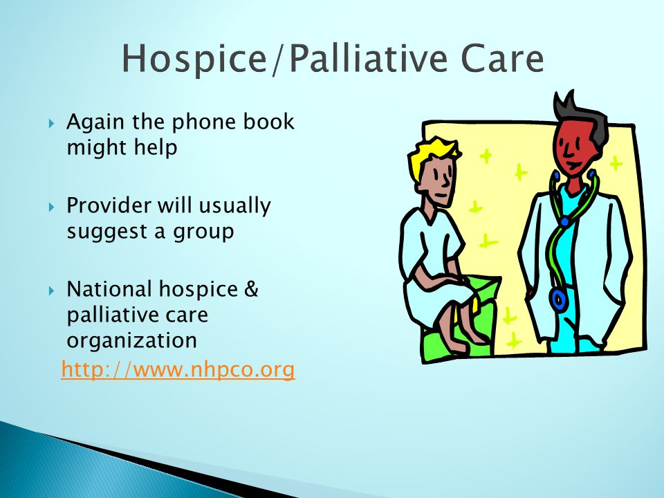 Again the phone book might help Provider will usually suggest a group National hospice & palliative care organization