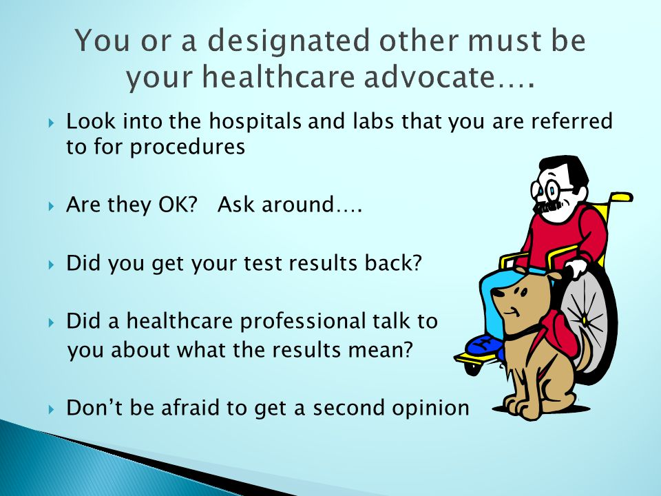 Look into the hospitals and labs that you are referred to for procedures Are they OK.