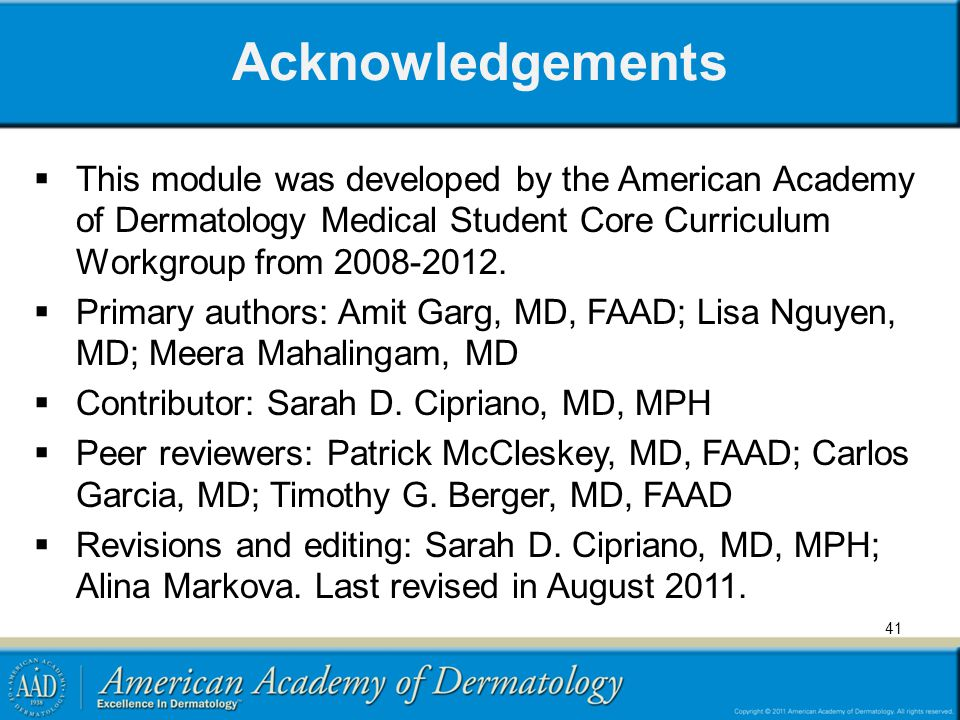 Acknowledgements This module was developed by the American Academy of Dermatology Medical Student Core Curriculum Workgroup from 2008-2012. Primary au