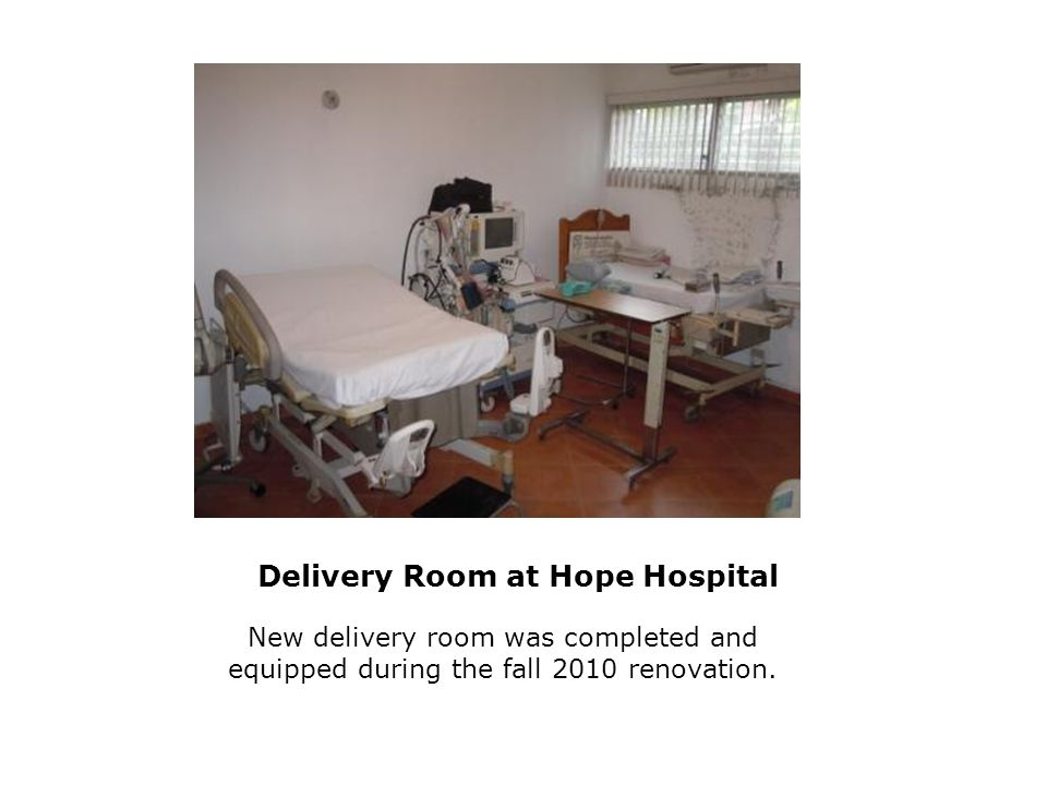 Delivery Room at Hope Hospital New delivery room was completed and equipped during the fall 2010 renovation.