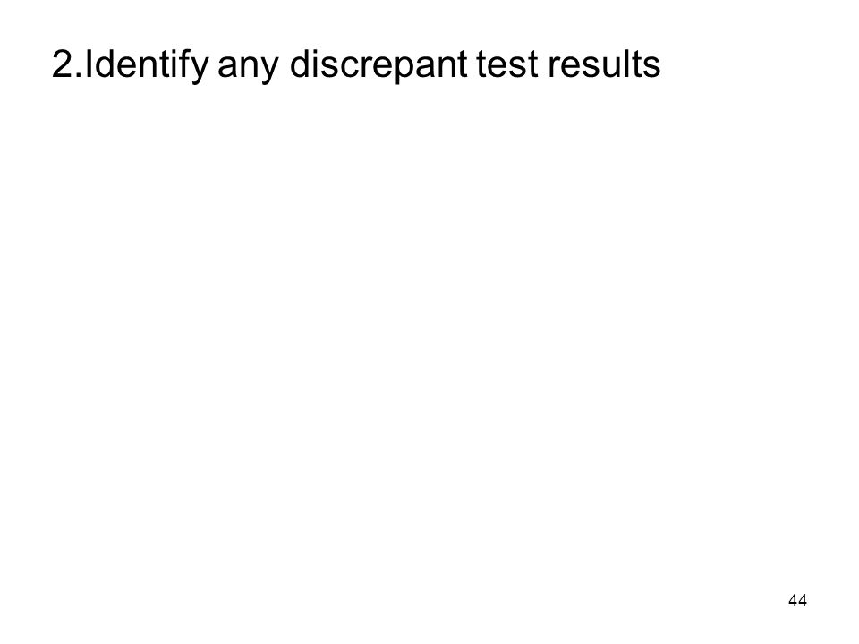 44 2.Identify any discrepant test results