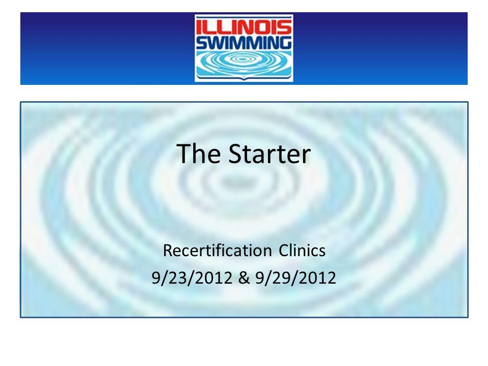 The Starter Recertification Clinics 9/23/2012 & 9/29/2012