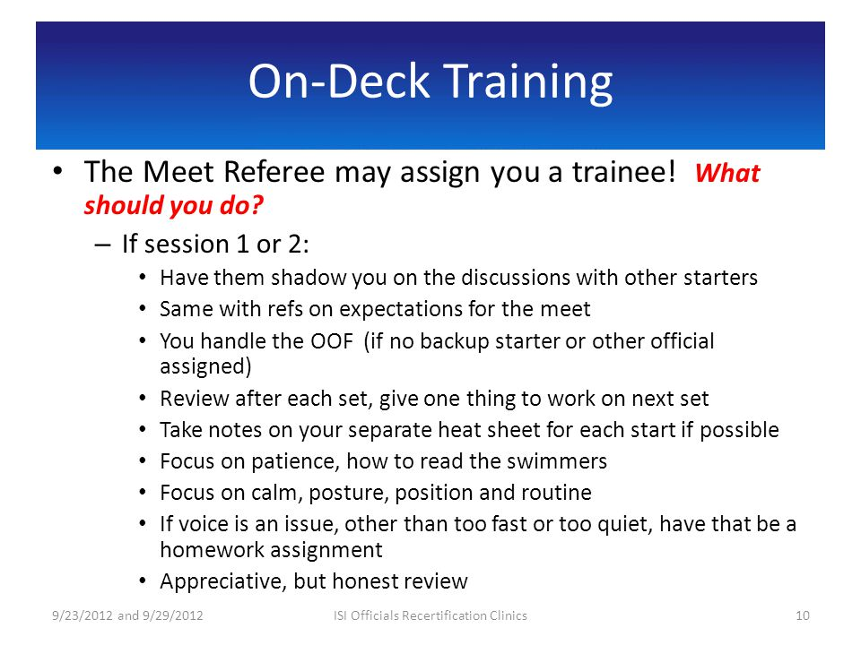 On-Deck Training The Meet Referee may assign you a trainee.