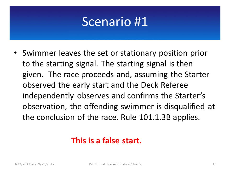 Scenario #1 Swimmer leaves the set or stationary position prior to the starting signal. The starting signal is then given. The race proceeds and, assu
