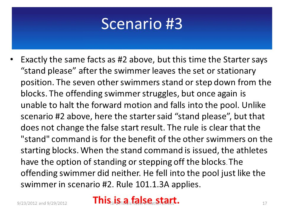 Scenario #3 Exactly the same facts as #2 above, but this time the Starter says stand please after the swimmer leaves the set or stationary position.