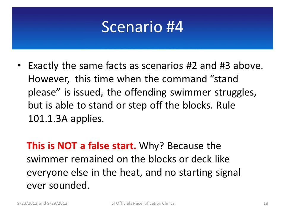 Scenario #4 Exactly the same facts as scenarios #2 and #3 above. However, this time when the command stand please is issued, the offending swimmer str