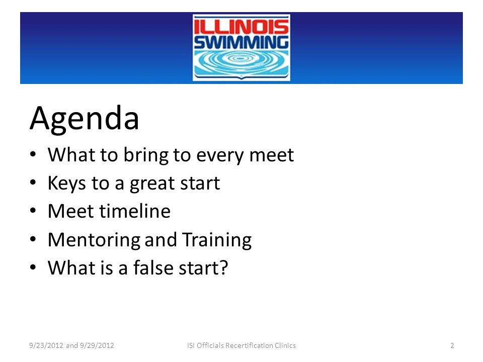 Agenda What to bring to every meet Keys to a great start Meet timeline Mentoring and Training What is a false start? 9/23/2012 and 9/29/20122ISI Offic