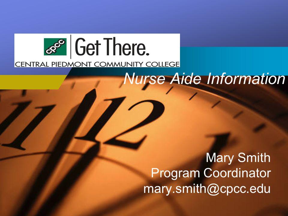 Company LOGO Nurse Aide Information Mary Smith Program Coordinator mary.smith@cpcc.edu