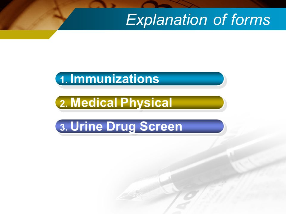 Explanation of forms 1. Immunizations 2. Medical Physical 3. Urine Drug Screen