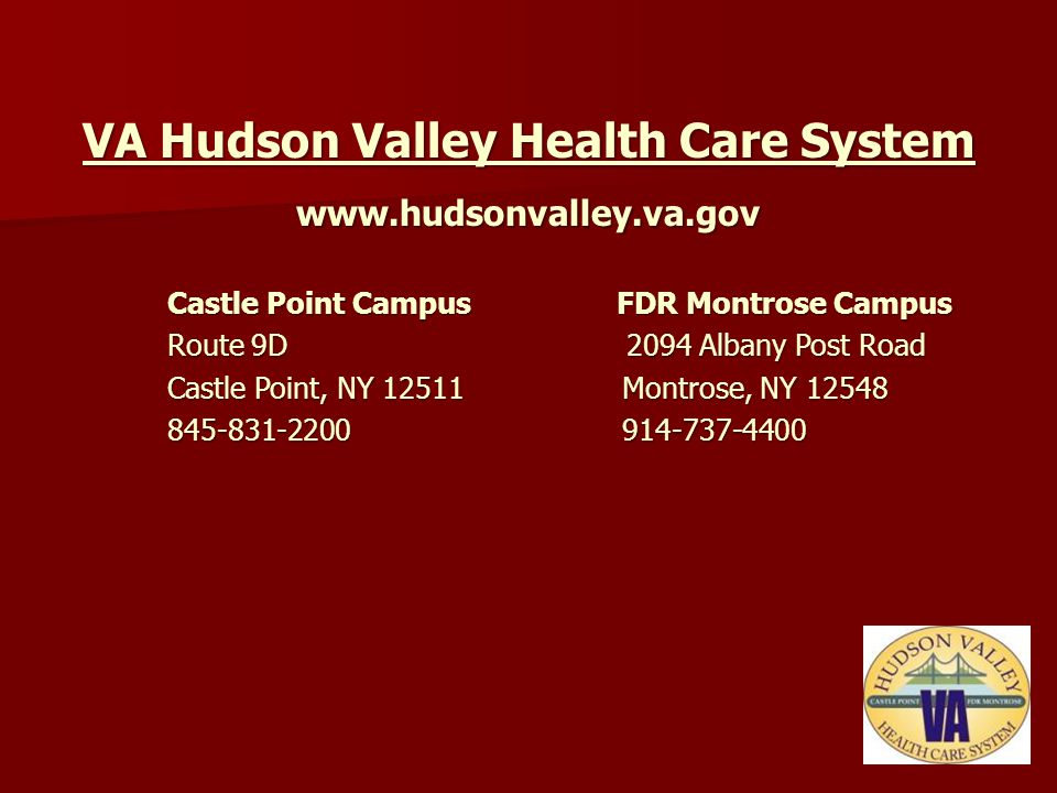 VA Hudson Valley Health Care System www.hudsonvalley.va.gov Castle Point Campus FDR Montrose Campus Castle Point Campus FDR Montrose Campus Route 9D 2