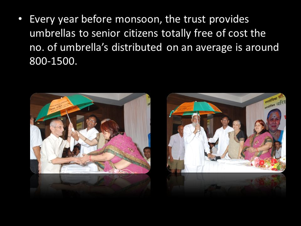 Every year before monsoon, the trust provides umbrellas to senior citizens totally free of cost the no.