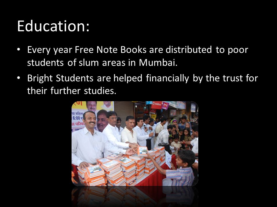 Education: Every year Free Note Books are distributed to poor students of slum areas in Mumbai.