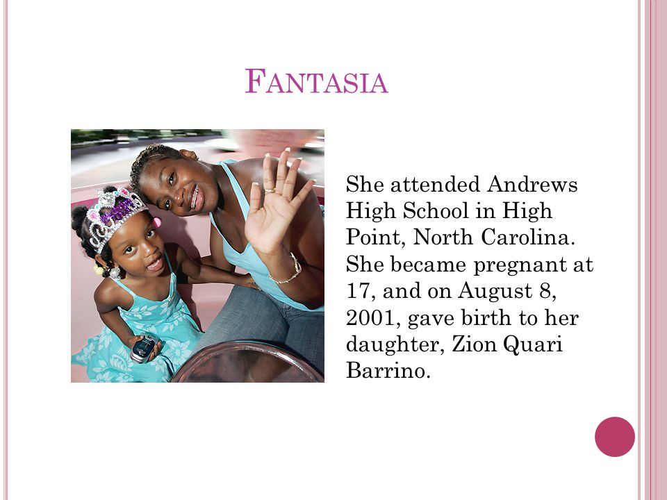 F ANTASIA She attended Andrews High School in High Point, North Carolina.