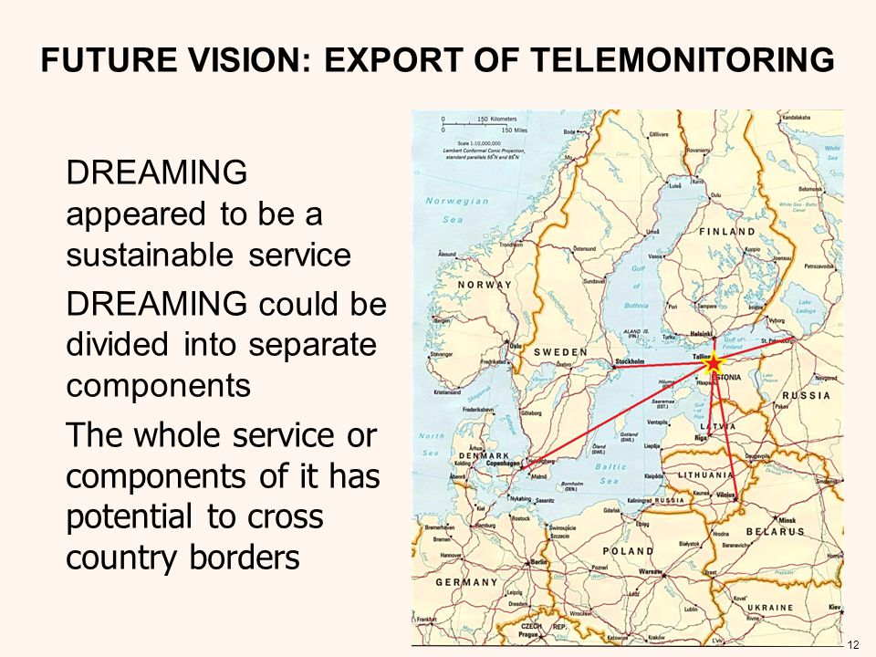 12 FUTURE VISION: EXPORT OF TELEMONITORING DREAMING appeared to be a sustainable service DREAMING could be divided into separate components The whole