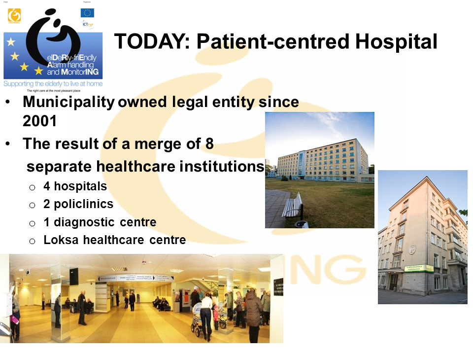 TODAY: Patient-centred Hospital Municipality owned legal entity since 2001 The result of a merge of 8 separate healthcare institutions o 4 hospitals o