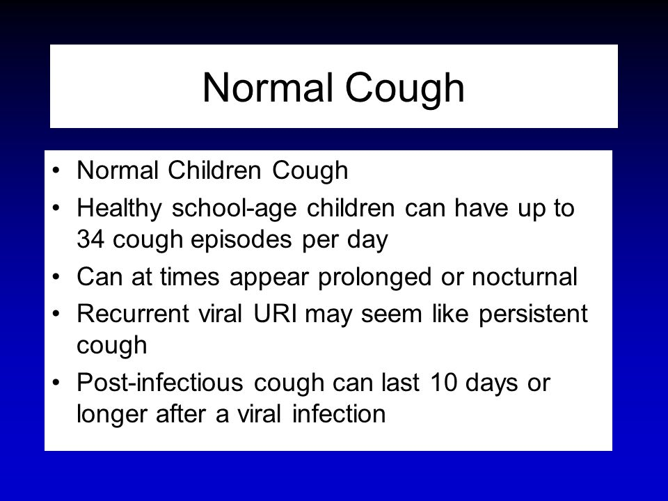 Normal Cough Normal Children Cough Healthy school-age children can have up to 34 cough episodes per day Can at times appear prolonged or nocturnal Rec