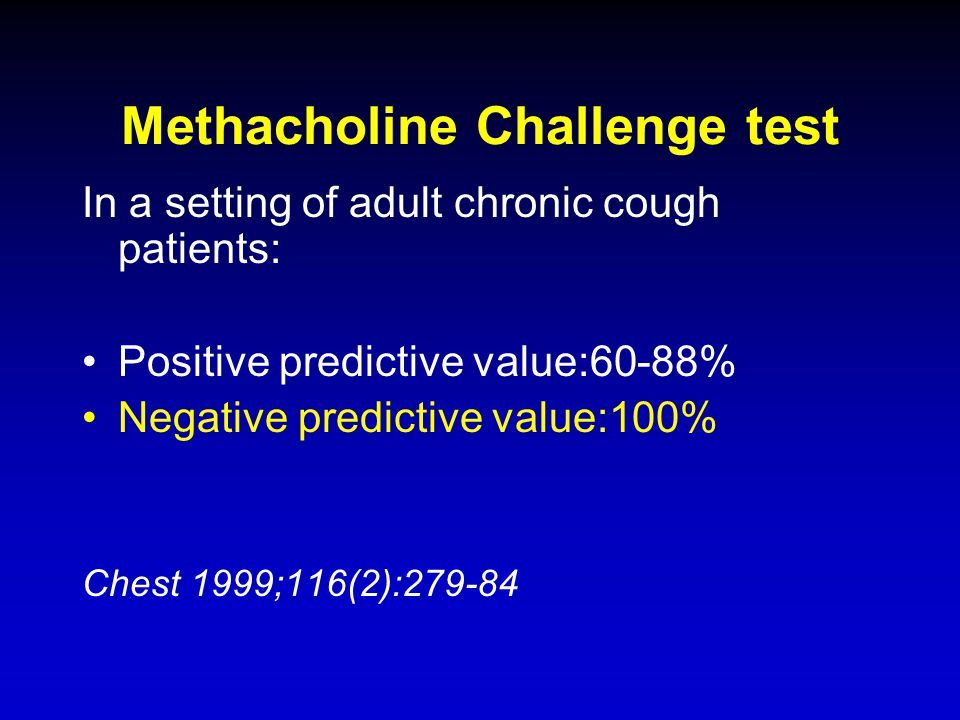 Methacholine Challenge test In a setting of adult chronic cough patients: Positive predictive value:60-88% Negative predictive value:100% Chest 1999;1