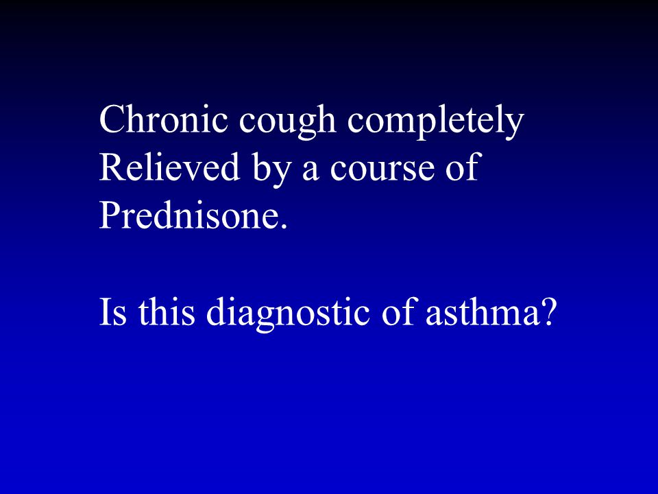 Chronic cough completely Relieved by a course of Prednisone. Is this diagnostic of asthma?