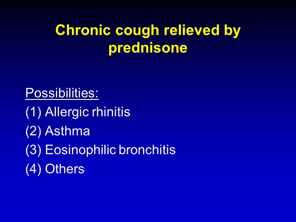Chronic cough relieved by prednisone Possibilities: (1)Allergic rhinitis (2)Asthma (3)Eosinophilic bronchitis (4)Others