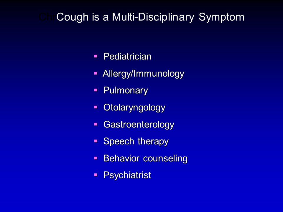 ChrCough is a Multi-Disciplinary Symptom Pediatrician Pediatrician Allergy/Immunology Allergy/Immunology Pulmonary Pulmonary Otolaryngology Otolaryngo