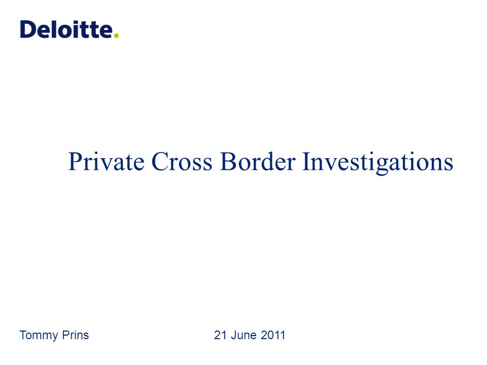 Private Cross Border Investigations Tommy Prins 21 June 2011