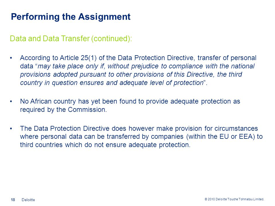 © 2010 Deloitte Touche Tohmatsu Limited. Performing the Assignment Data and Data Transfer (continued): According to Article 25(1) of the Data Protecti
