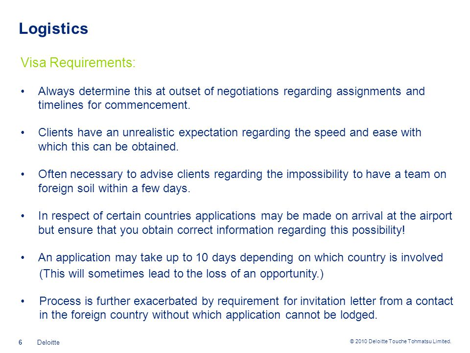 © 2010 Deloitte Touche Tohmatsu Limited. Logistics Visa Requirements: Always determine this at outset of negotiations regarding assignments and timeli