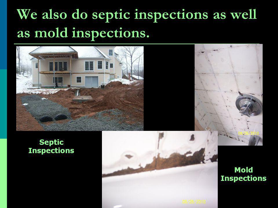 We also do septic inspections as well as mold inspections. Mold Inspections Septic Inspections