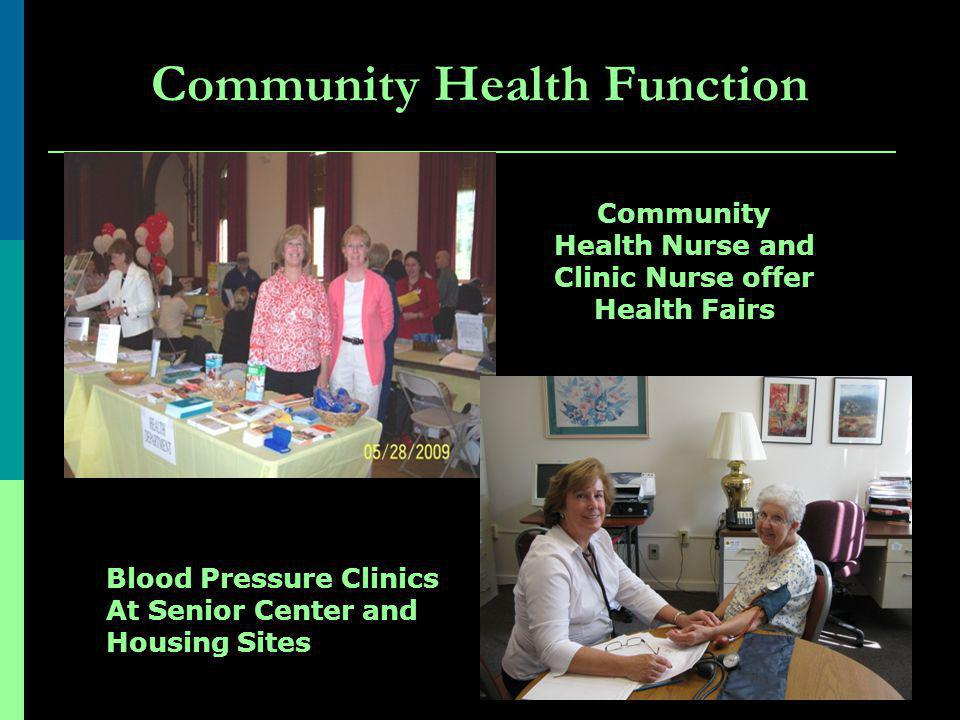 Community Health Function Community Health Nurse and Clinic Nurse offer Health Fairs Blood Pressure Clinics At Senior Center and Housing Sites