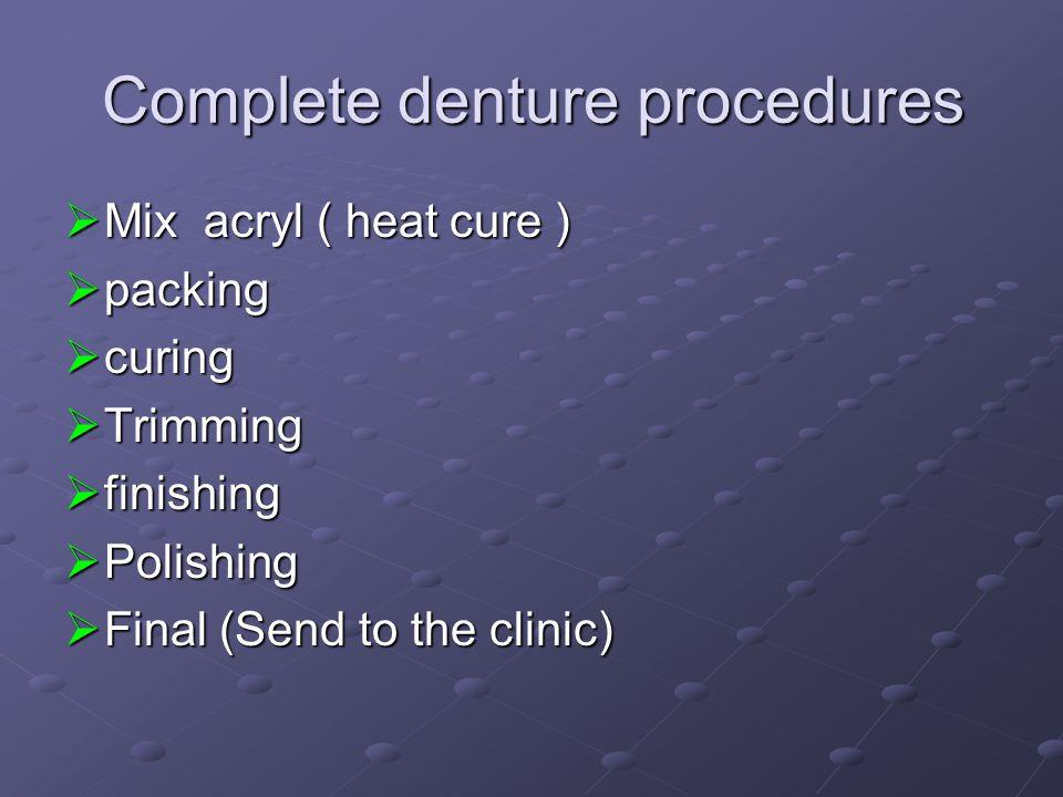 Complete denture procedures Mix acryl ( heat cure ) Mix acryl ( heat cure ) packing packing curing curing Trimming Trimming finishing finishing Polish