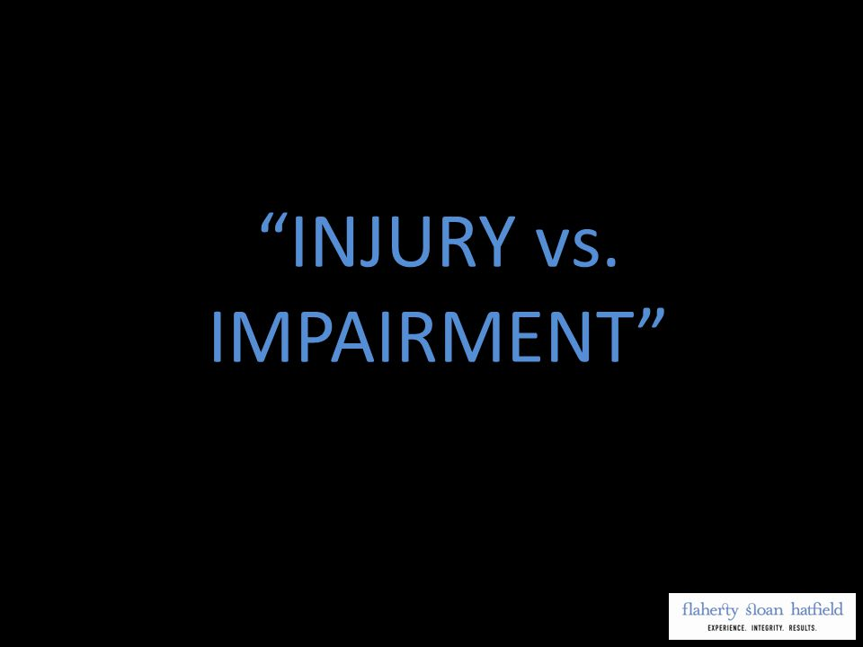 INJURY vs. IMPAIRMENT