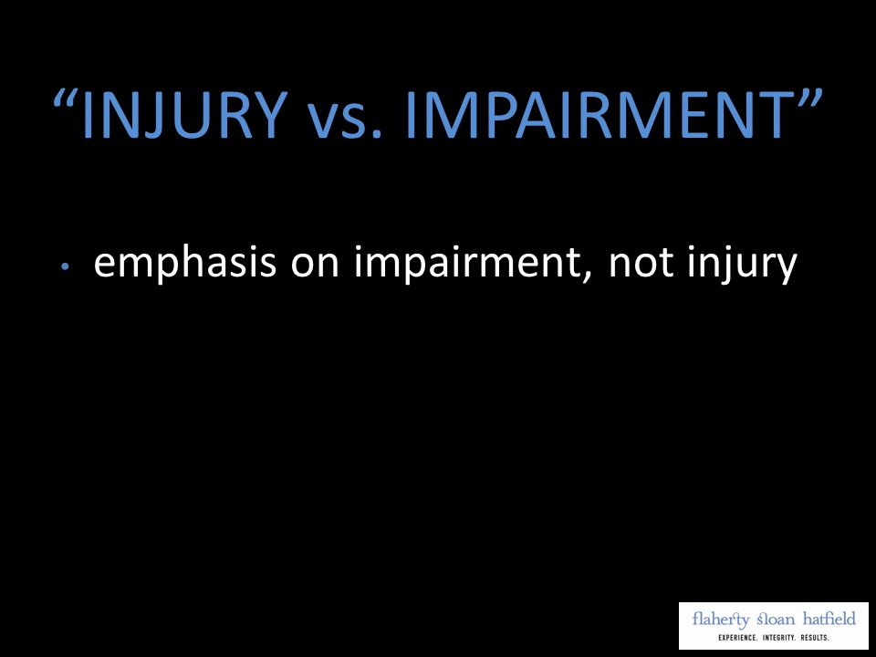 emphasis on impairment, not injury