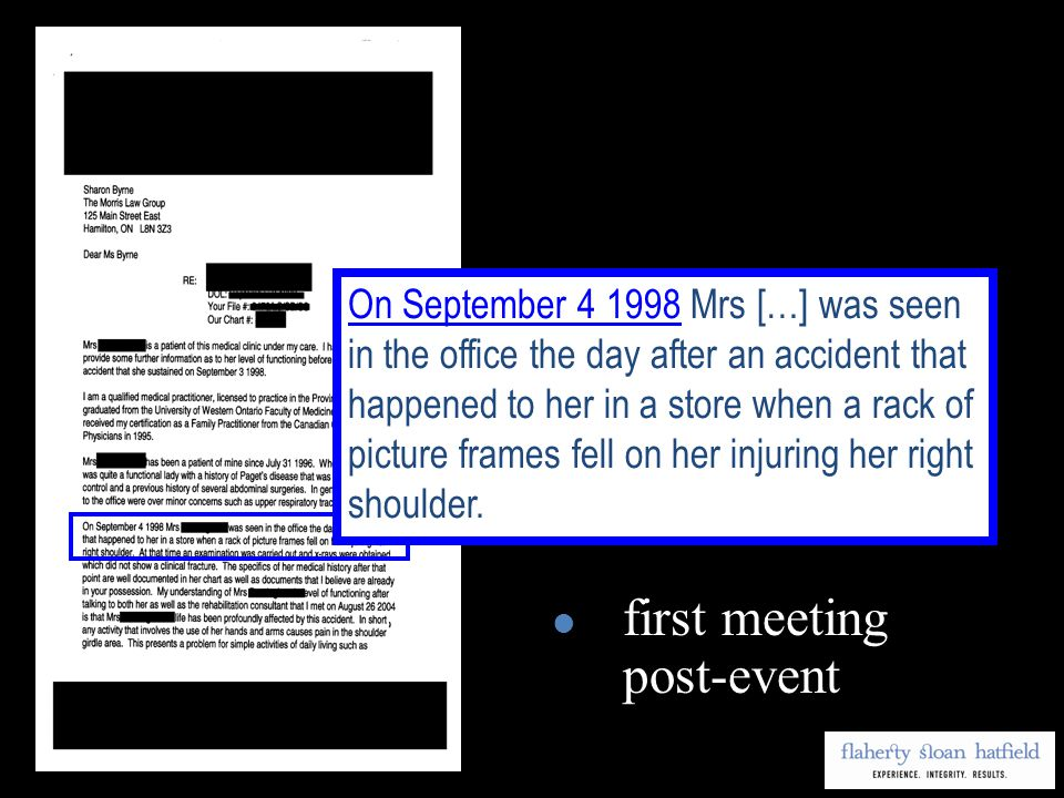 first meeting post-event On September 4 1998 Mrs […] was seen in the office the day after an accident that happened to her in a store when a rack of picture frames fell on her injuring her right shoulder.