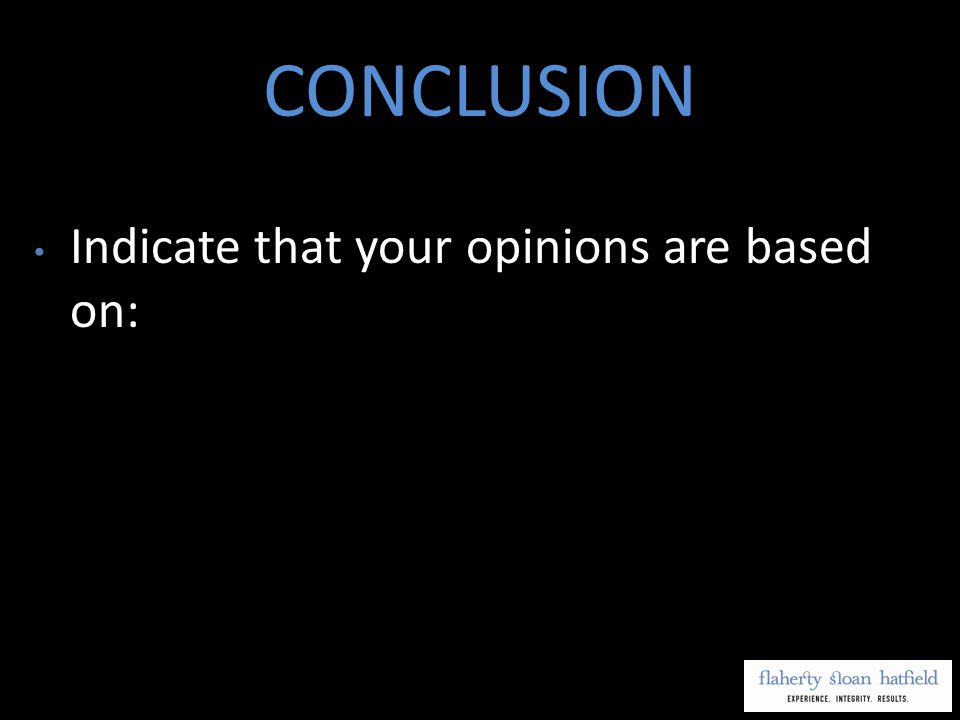 CONCLUSION Indicate that your opinions are based on:
