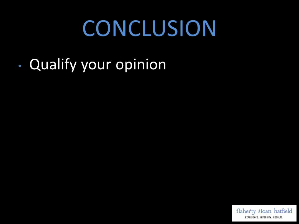 CONCLUSION Qualify your opinion