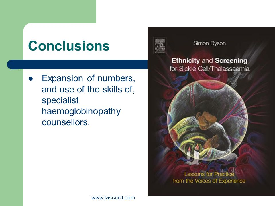 www.tascunit.com Conclusions Expansion of numbers, and use of the skills of, specialist haemoglobinopathy counsellors.
