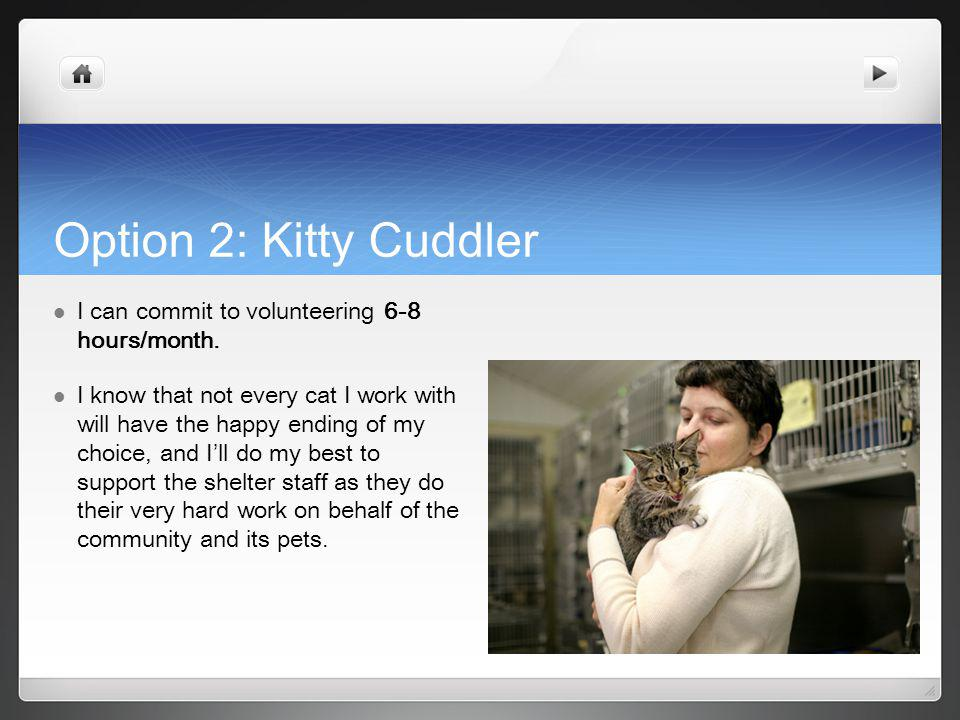 Option 2: Kitty Cuddler I can commit to volunteering 6-8 hours/month.