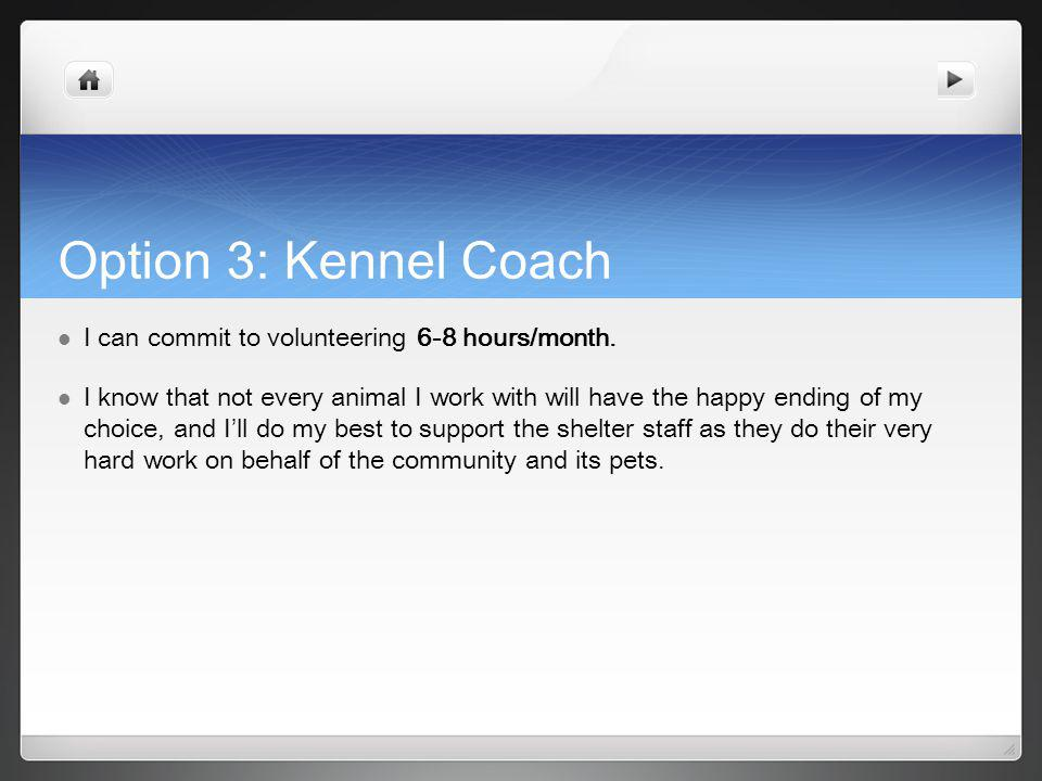 Option 3: Kennel Coach I can commit to volunteering 6-8 hours/month.