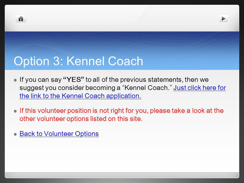 Option 3: Kennel Coach If you can say YES to all of the previous statements, then we suggest you consider becoming a Kennel Coach.