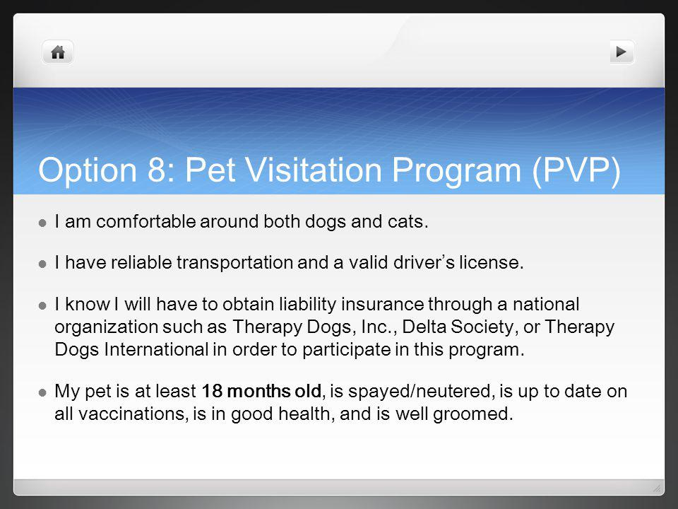 Option 8: Pet Visitation Program (PVP) I am comfortable around both dogs and cats.
