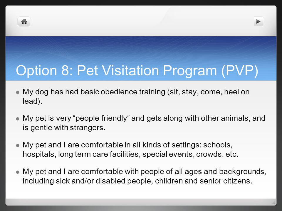 Option 8: Pet Visitation Program (PVP) My dog has had basic obedience training (sit, stay, come, heel on lead).