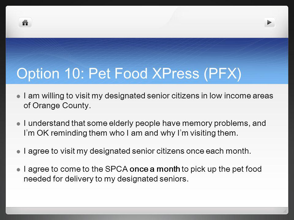 Option 10: Pet Food XPress (PFX) I am willing to visit my designated senior citizens in low income areas of Orange County.