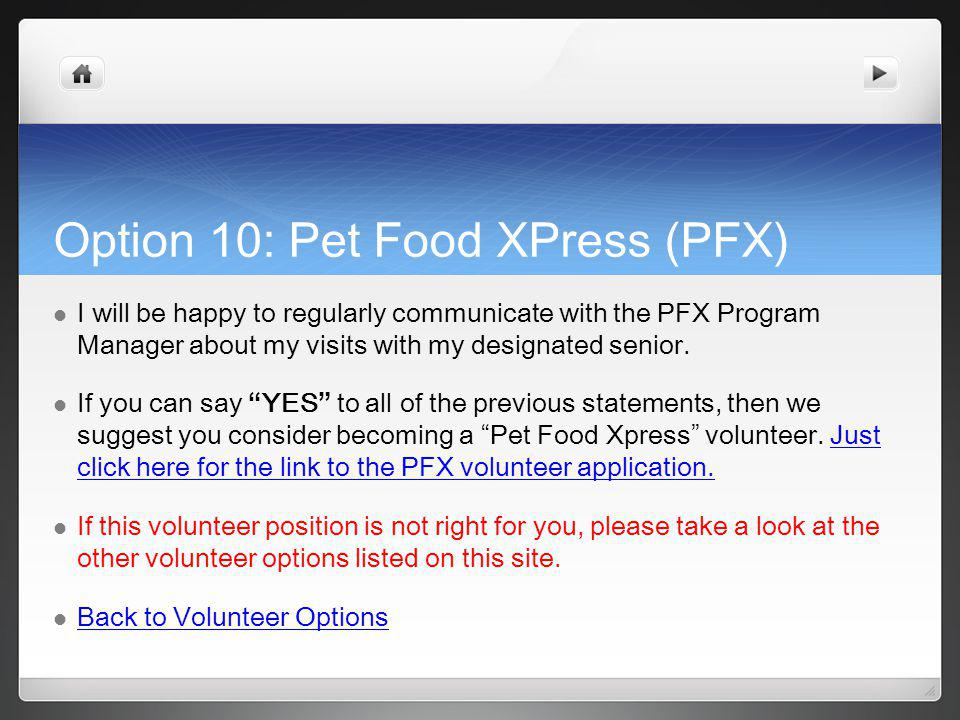 Option 10: Pet Food XPress (PFX) I will be happy to regularly communicate with the PFX Program Manager about my visits with my designated senior.