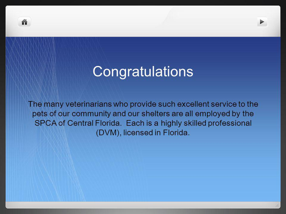 Congratulations The many veterinarians who provide such excellent service to the pets of our community and our shelters are all employed by the SPCA of Central Florida.