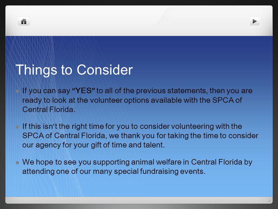 Things to Consider If you can say YES to all of the previous statements, then you are ready to look at the volunteer options available with the SPCA of Central Florida.