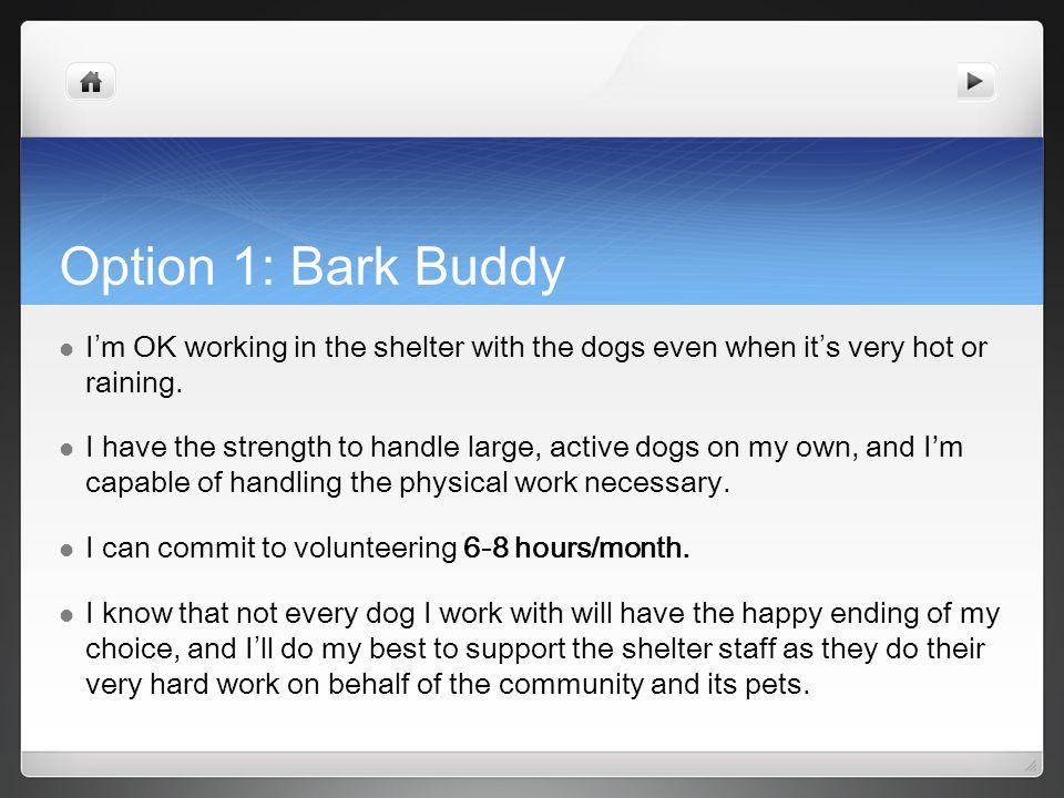 Option 1: Bark Buddy I m OK working in the shelter with the dogs even when it s very hot or raining.