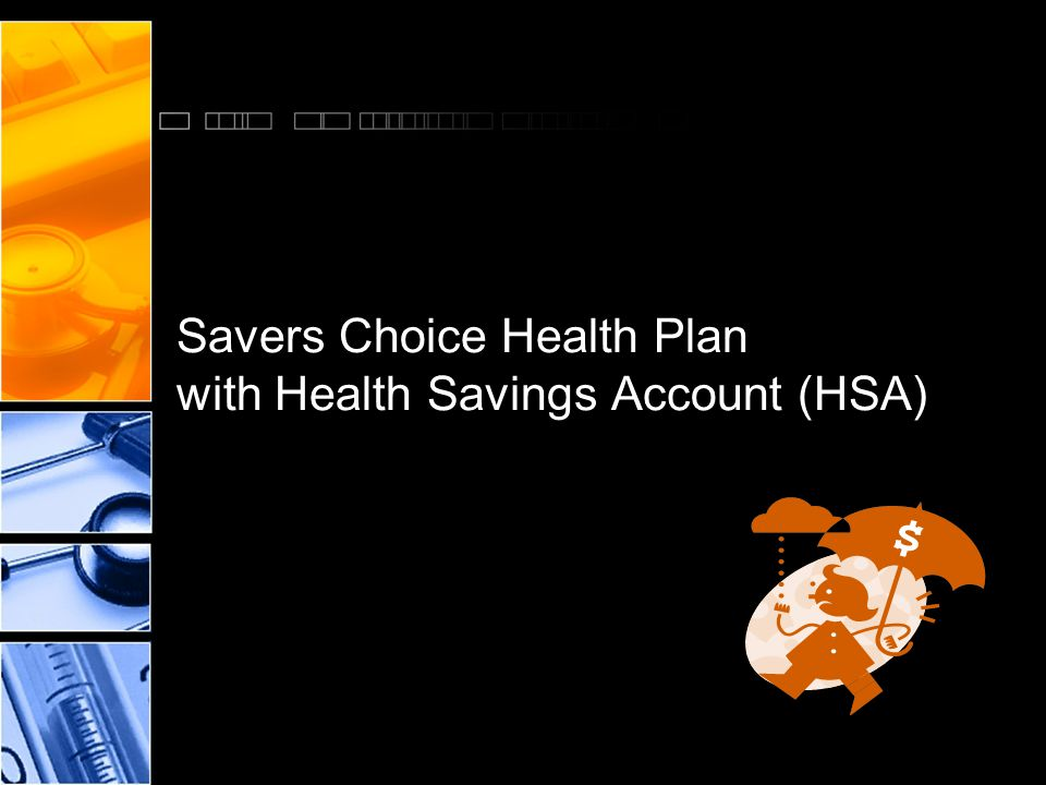 Savers Choice Health Plan with Health Savings Account (HSA)