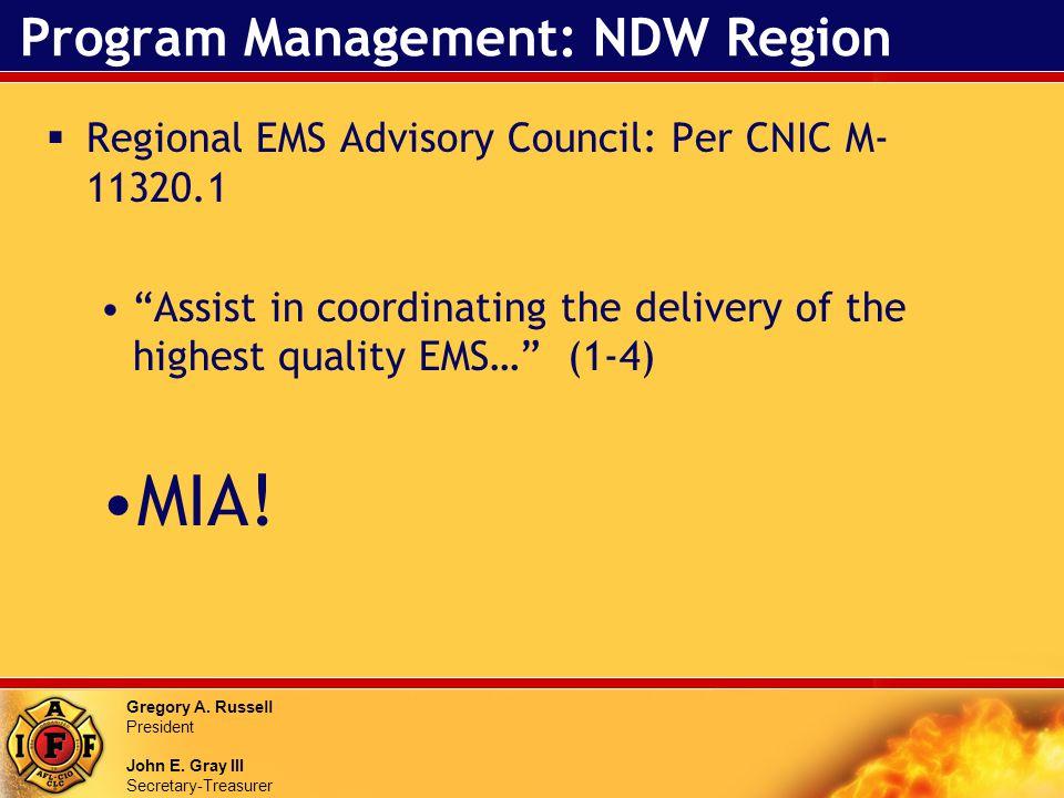 Gregory A. Russell President John E. Gray III Secretary-Treasurer Program Management: NDW Region Regional EMS Advisory Council: Per CNIC M- 11320.1 As